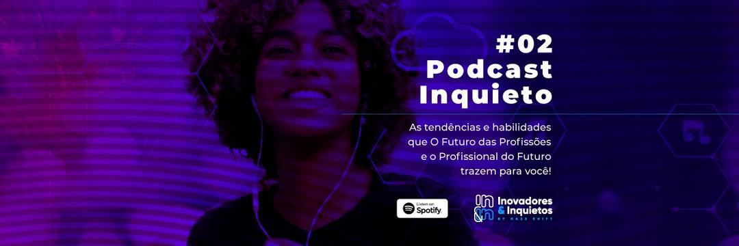 #02 Podcast Inquieto - O Futuro das Profissões e o Profissional do Futuro