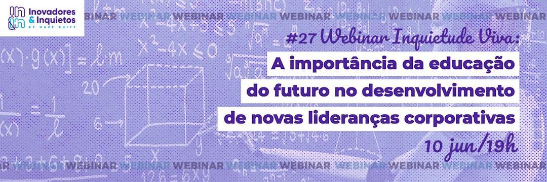 #27 Webinar Inquietude Viva: A importância da educação no desenvolvimento de lideranças corporativas