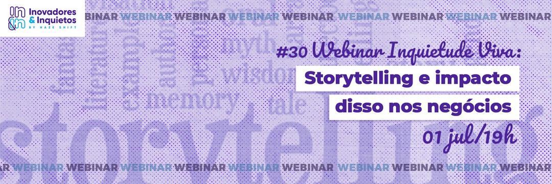 #30 Webinar Inquietude Viva: Storytelling e impacto disso nos negócios