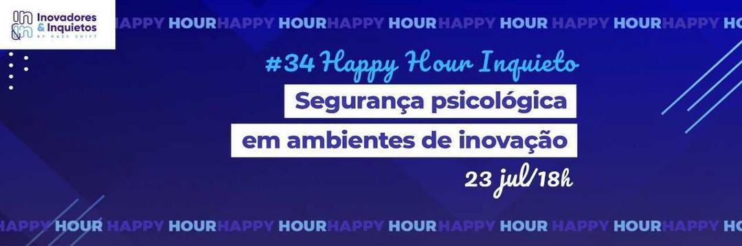 #34 Happy Hour Inquieto: Segurança psicológica em ambientes de inovação