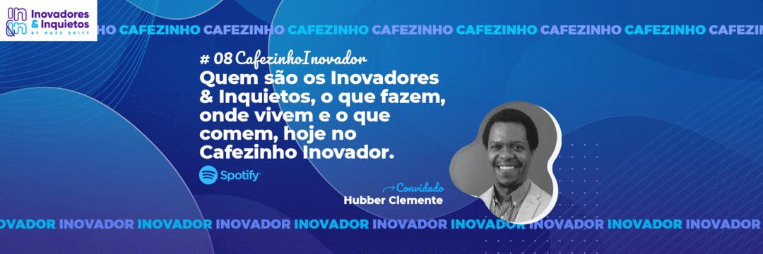 Cafezinho Inovador- Hubber Clemente