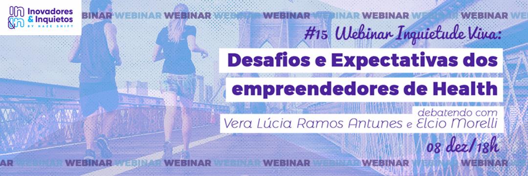 """#15 Webinar Inquietude Viva - Desafios e Expectativas dos empreendedores de Health""""."""