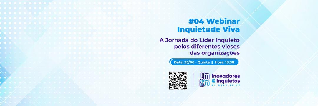 [Webinar] #04 Inquietude Viva - A Jornada do Líder Inquieto pelos diferentes vieses das Organizações