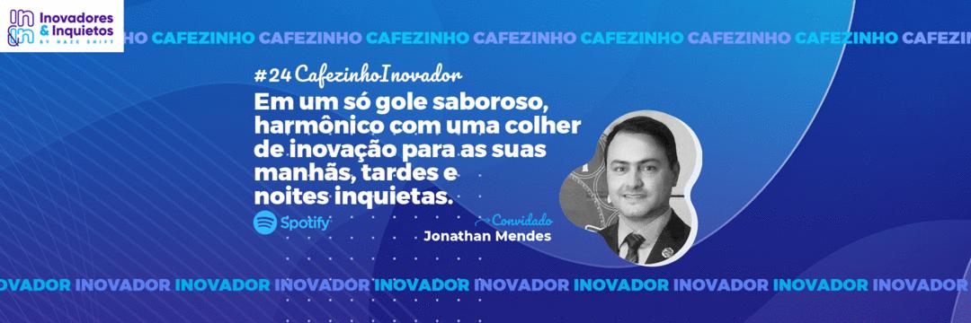 Cafezinho Inovador - Jonathan Mendes