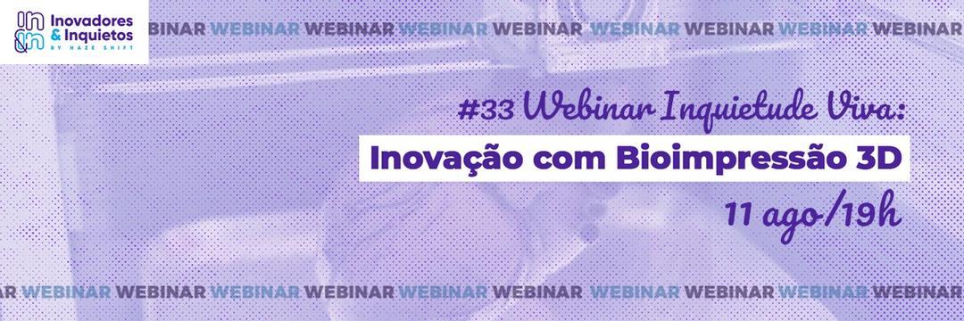 #33 Webinar Inquietude Viva: Inovação com Bioimpressão 3D