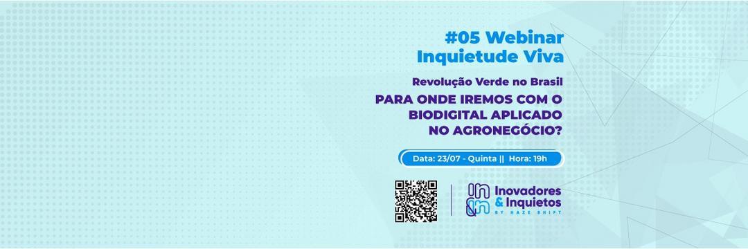 [Webinar] #05 Inquietude Viva - Para onde iremos com o BioDigital aplicado no Agronegócio?