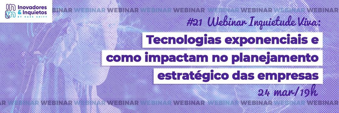 #21 Webinar Inquietude Viva: Tecnologias exponenciais e como impactam no planejamento estratégico das empresas