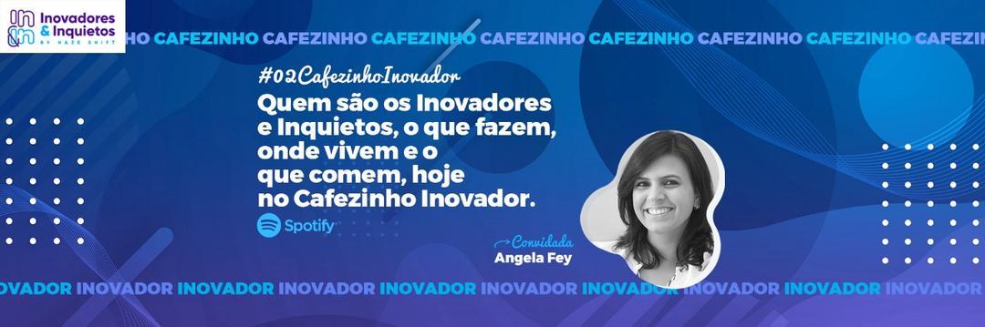 Cafezinho Inovador - Angela Fey
