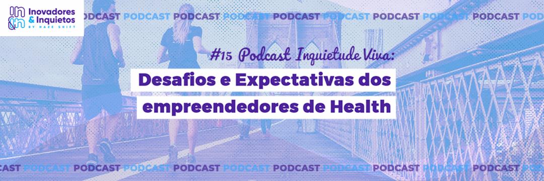 Ep. 15 | Inquietude Viva - Desafios e Expectativas dos empreendedores de Health