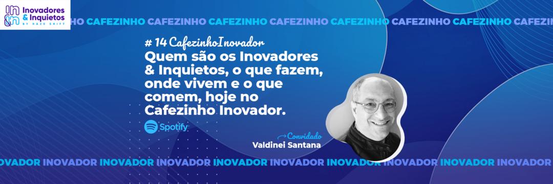 Cafezinho Inovador - Valdinei Santana