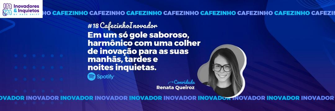 Cafezinho Inovador - Renata Queiroz