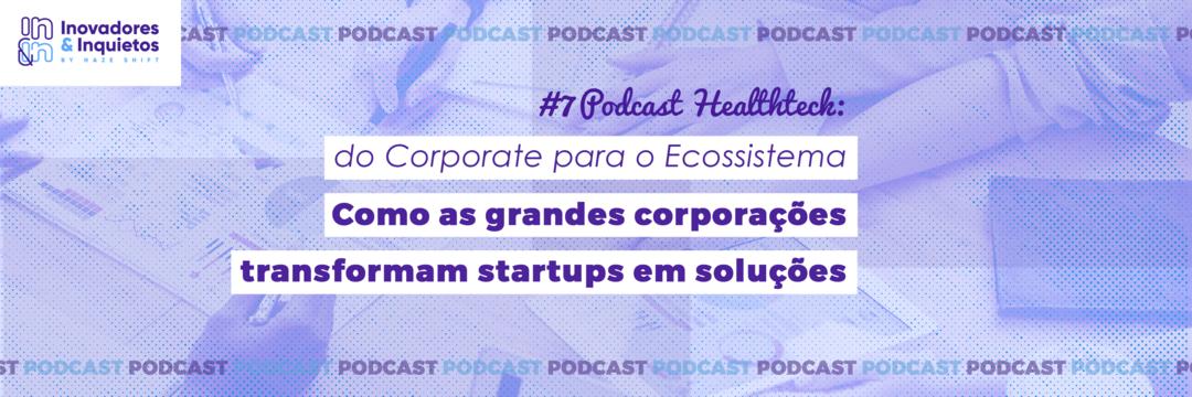 Inquietude Viva > Como as grandes corporações de HealthTechs transformam startups em soluções