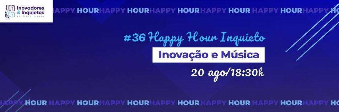 #36 Happy Hour inquieto: Inovação e Música