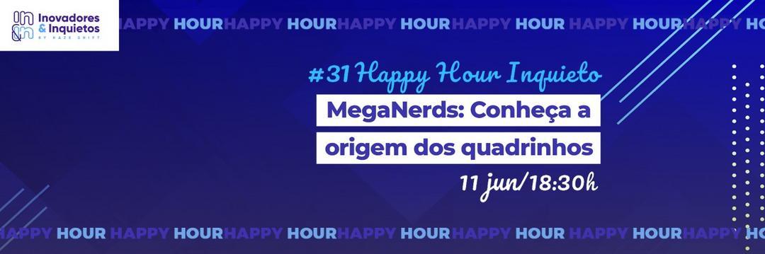 #31 Happy Hour Inquieto - MegaNerds: Conheça a origem dos quadrinhos