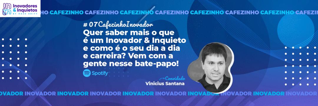 Cafezinho Inovador - Vinicius Santana