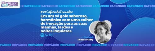 Cafezinho Inovador - Renata Maéry