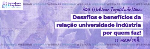 #20 Webinar Inquietude Viva - Desafios e benefícios da relação universidade indústria por quem faz!