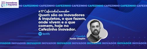 Cafezinho Inovador - Junior Chapim
