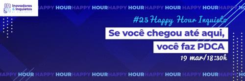 #25 Happy Hour Inquieto - Se você você chegou até aqui, você faz PDCA