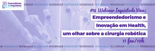 #18 Webinar Inquietude Viva - Empreendedorismo e Inovação em Health, um novo olhar sobre a cirurgia robótica