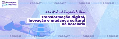 Ep. 14 | Inquietude Viva - Transformação digital, inovação e mudança cultural na hotelaria