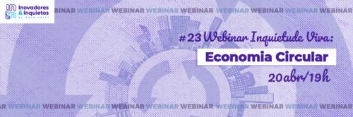 #23 Webinar Inquietude Viva - Economia Circular