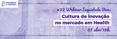 #22 Webinar Inquietude Viva: Cultura de inovação no mercado de Health
