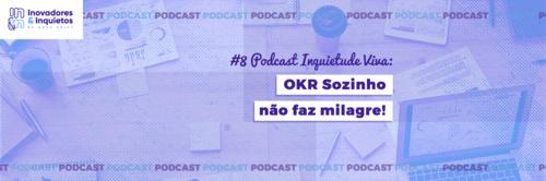 Inquietude Viva > OKR sozinho não faz milagre!