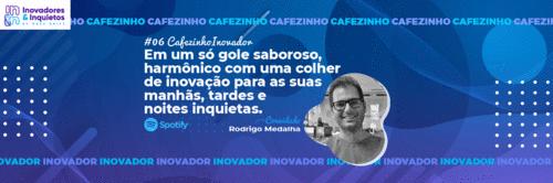 Cafezinho Inovador - Rodrigo Medalha
