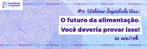 #13 Webinar Inquietude Viva - O futuro da alimentação. Você deveria provar isso!