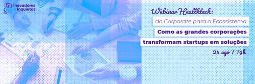 [Webinar] #07 Inquietude Viva HealthTech > Como as grandes corporações transformam startups em soluções