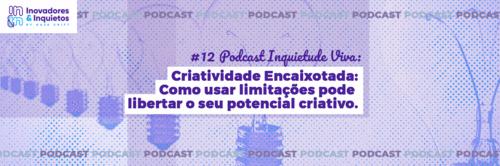 Ep. 12 | Inquietude Viva - Criatividade Encaixotada