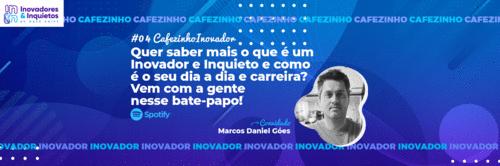 Cafezinho Inovador - Marcos Daniel Goes